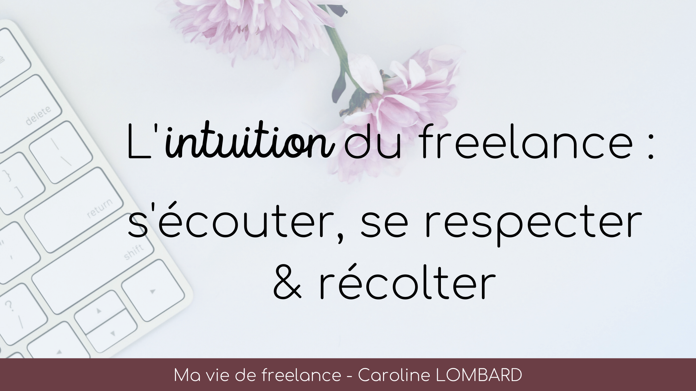 intuition-du-freelance-s'ecouter-se-respecter-recolter