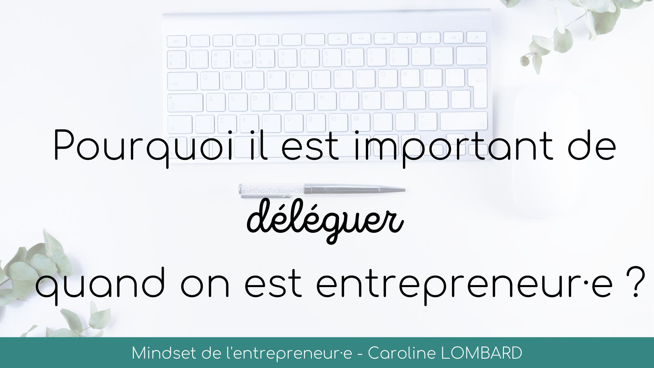 Pourquoi-il-est-important-de-déléguer-quand-on-est-entrepreneur·e