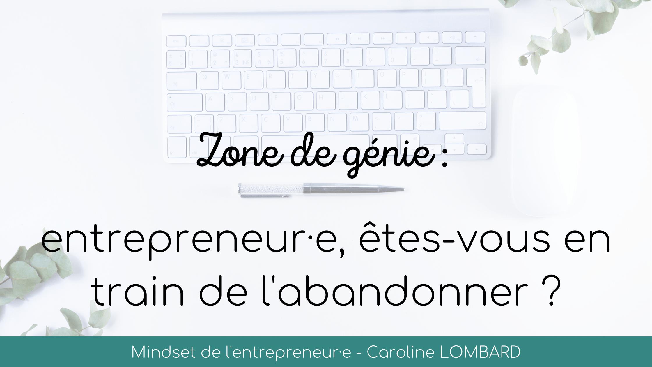 Zone-de-genie-entrepreneur·e-êtes-vous-en-train-de-l'abandonner