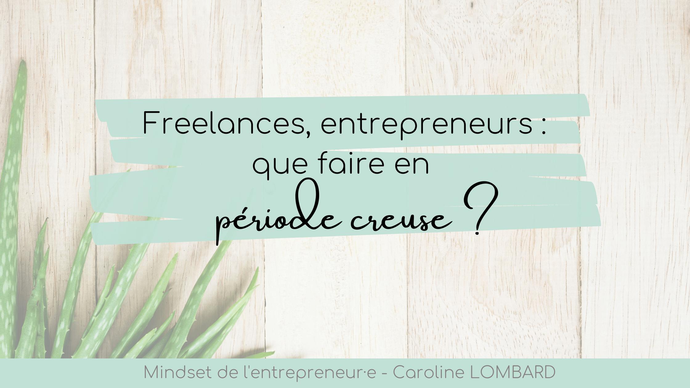Freelances, entrepreneurs : que faire en période creuse ?